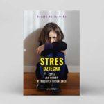 Stres u dziecka, czyli jak pomóc w trudnych sytuacjach